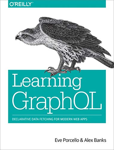 Learning GraphQL: Declarative Data Fetching for Modern Web Apps von O'Reilly Media, Inc, USA