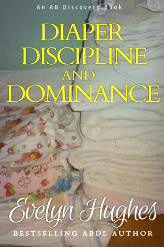 Diaper Discipline and Dominance: ... a journey into upending the traditional ... von Independently published