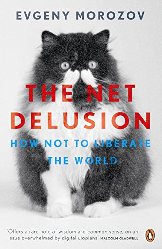 The Net Delusion: How Not to Liberate The World von Penguin