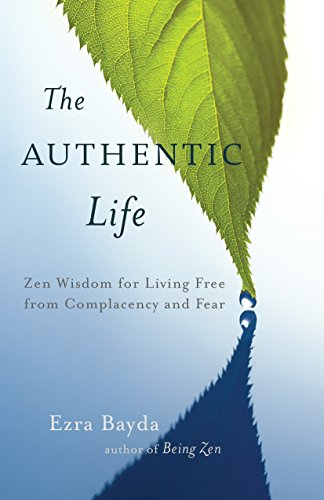 The Authentic Life: Zen Wisdom for Living Free from Complacency and Fear von Shambhala