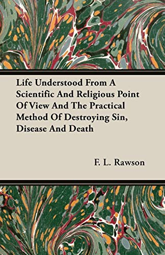 Life Understood From A Scientific And Religious Point Of View And The Practical Method Of Destroying Sin, Disease And Death von Negley Press