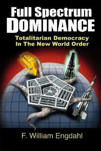 Full Spectrum Dominance: Totalitarian Democracy in the New World Order von edition.engdahl