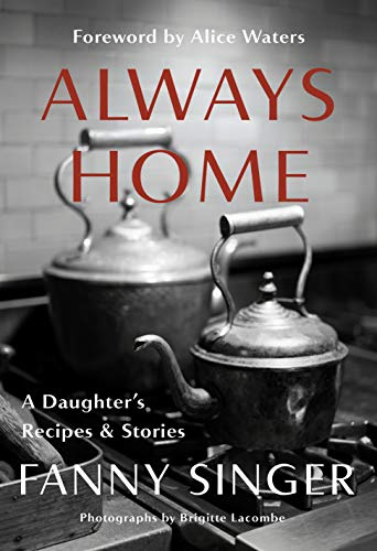 Always Home: A Daughter's Recipes & Stories: Foreword by Alice Waters von Knopf