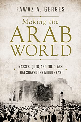Making the Arab World: Nasser, Qutb, and the Clash That Shaped the Middle East von Princeton University Press