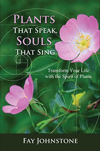 Plants That Speak, Souls That Sing: Transform Your Life with the Spirit of Plants von Findhorn Press