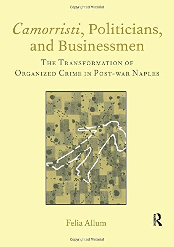 Camorristi, Politicians And Businessmen: The Transformation Of Organized Crime In Post-war Naples (Italian Perspectives) von Maney Publishing