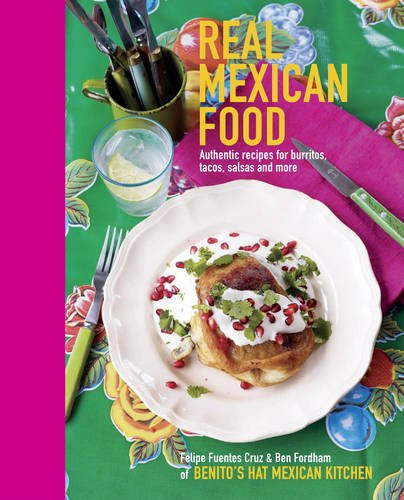 Real Mexican Food: Authentic Recipes for Burritos, Tacos, Salsas and More von Ryland Peters