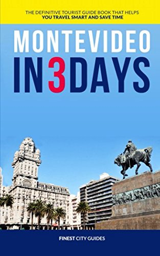 Montevideo in 3 Days: The Definitive Tourist Guide Book That Helps You Travel Smart and Save Time von Independently published
