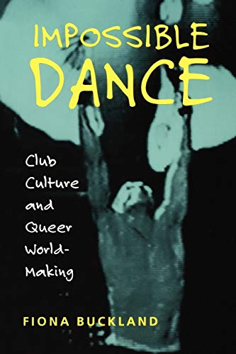 Impossible Dance: Club Culture and Queer World-Making