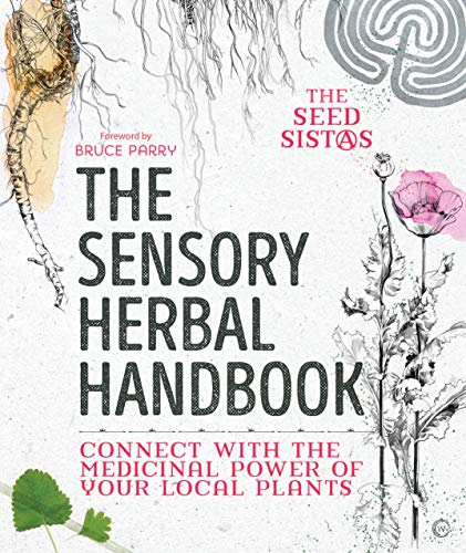 The Sensory Herbal Handbook: Connect with the Medicinal Power of Your Local Plants von Watkins Publishing