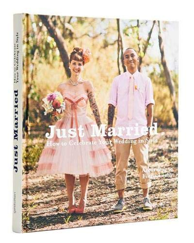Just Married: How to Celebrate your Wedding in Style von Die Gestalten Verlag / Gestalten
