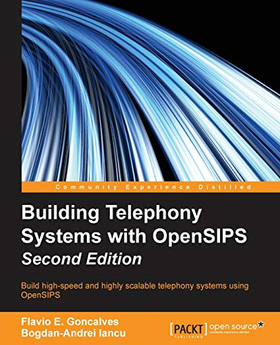 Building Telephony Systems with OpenSIPS - Second Edition: Build high-speed and highly scalable telephony systems using OpenSIPS (English Edition) von Packt Publishing
