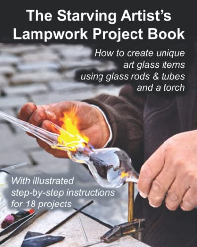 The Starving Artist's Lampwork Project Book: How to create unique art glass items using glass rods & tubes and a torch von CreateSpace Independent Publishing Platform