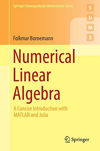 Numerical Linear Algebra: A Concise Introduction with MATLAB and Julia (Springer Undergraduate Mathematics Series) von Springer, Berlin