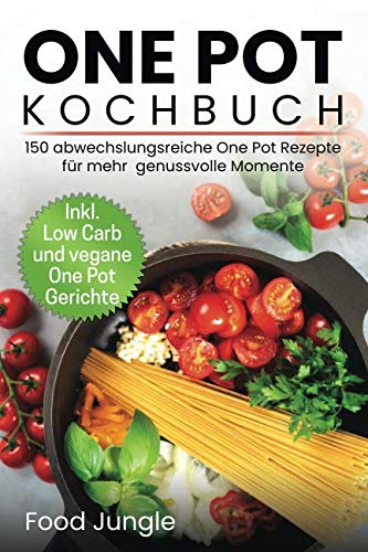 One Pot Kochbuch: 150 abwechlungsreiche One Pot Rezepte für mehr genussvolle Momente - Inkl. Low Carb und vegane One Pot Gerichte von Independently published