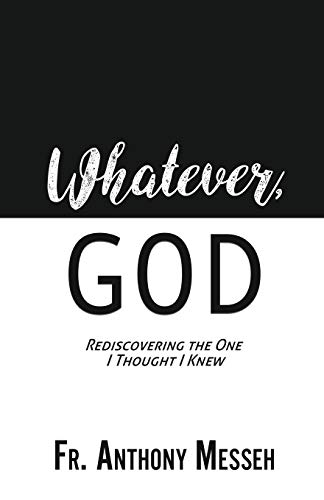 """Whatever, God"": Rediscovering the One I Thought I Knew von XULON PR"