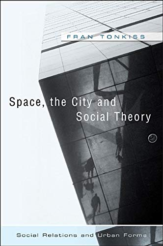 Space, the City and Social Theory: Social relations and urban forms von Polity