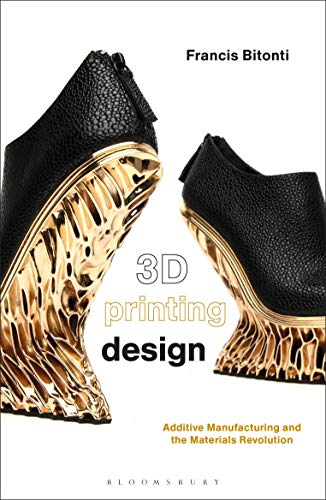 3D Printing Design: Additive Manufacturing and the Materials Revolution (Required Reading Range) von Bloomsbury Visual Arts