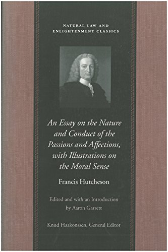 An Essay on the Nature and Conduct of the Passions and Affections, with Illustrations on the Moral Sense (Natural Law and Enlightenment Classics) von Liberty Fund Inc
