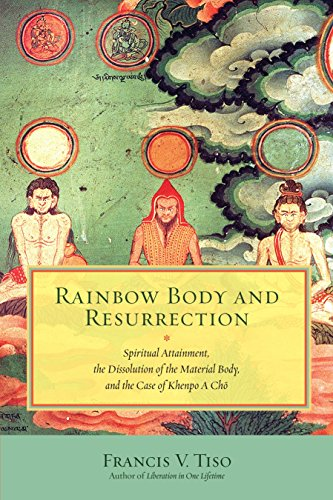 Rainbow Body and Resurrection: Spiritual Attainment, the Dissolution of the Material Body, and the Case of Khenpo A Chö von North Atlantic Books