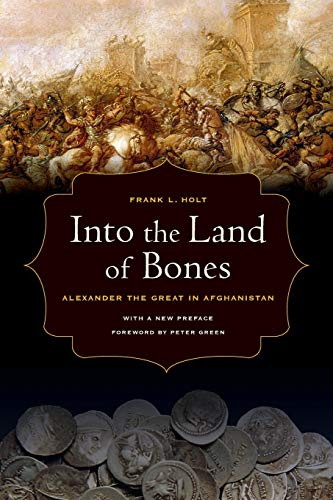 Holt, F: Into the Land of Bones - Alexander the Great in Afg (Hellenistic Culture and Society, Band 47)