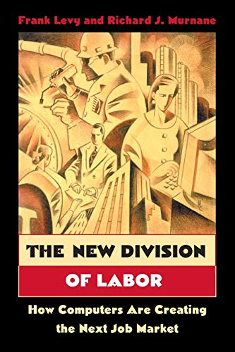 The New Division of Labor: How Computers Are Creating The Next Job Market von Princeton University Press