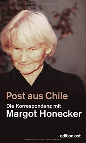 Post aus Chile: Die Korrespondenz mit Margot Honecker (edition ost) von edition ost