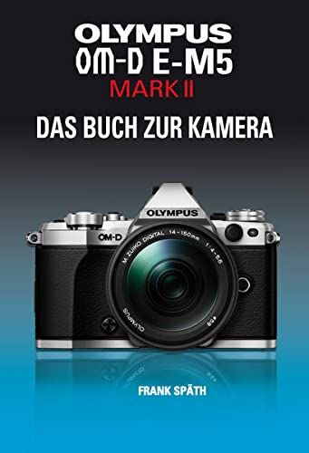 OLYMPUS OM-D E-M5 MARK II DAS BUCH ZUR KAMERA von Point Of Sale