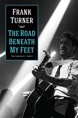 The Road Beneath My Feet: Tourtagebuch von Ventil Verlag