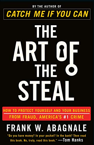 The Art of the Steal: How to Protect Yourself and Your Business from Fraud, America's #1 Crime von Crown Business