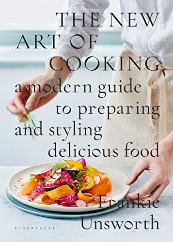 The New Art of Cooking: A Modern Guide to Preparing and Styling Delicious Food von Bloomsbury Publishing PLC