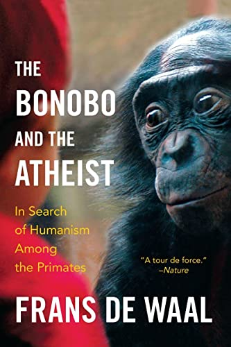 The Bonobo and the Atheist: In Search of Humanism Among the Primates von Norton & Company