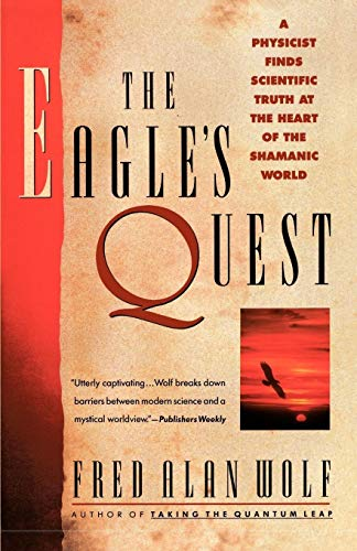The Eagle's Quest: A Physicist Finds the Scientific Truth at the Heart of the Shamanic World von Touchstone