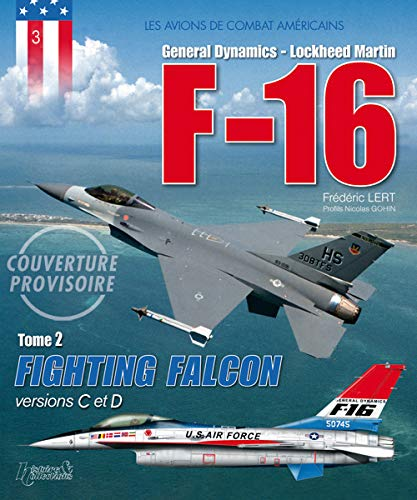 2: Lockheed Martin F-16 Fighting Falcon, Volume II: C to F Versions (Great American Combat Aircraft)