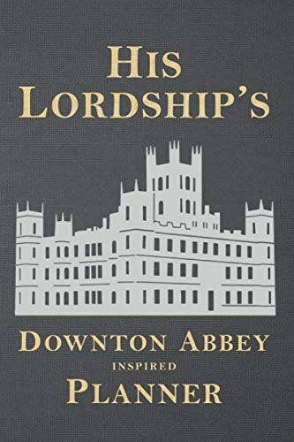 His Lordship's Downton Abbey Inspired Planner: Stylish and Illustrated Weekly Schedule with space for To Do, Goals, Shopping List, To Call & Notes (Unauthorized)