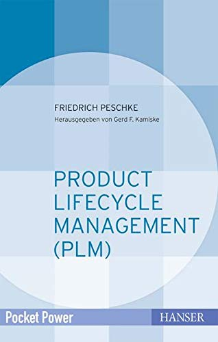 Product Lifecycle Management (PLM): Kundennutzen durch integriertes Prozessmanagement (Pocket Power) von Carl Hanser Verlag GmbH & Co. KG