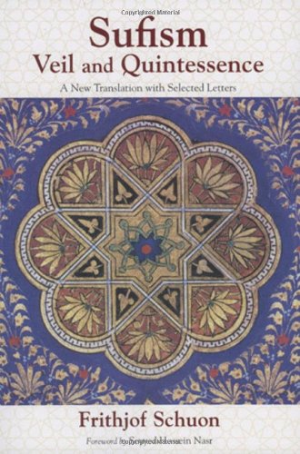 Sufism: A New Translation with Selected Letters: Veil and Quintessence - A New Transformation with Selected Letters (The Writings of Frithjof Schuon)