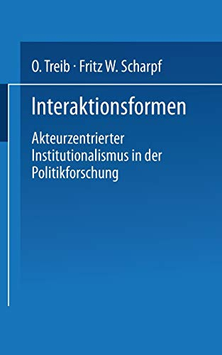 Interaktionsformen: Akteurzentrierter Institutionalismus in der Politikforschung