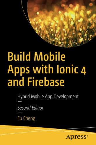 Build Mobile Apps with Ionic 4 and Firebase: Hybrid Mobile App Development von Apress