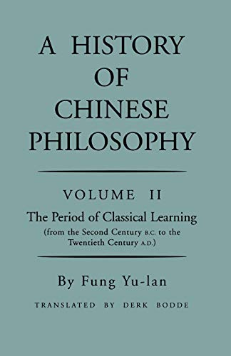 History of Chinese Philosophy, Volume 2: The Period of Classical Learning from the Second Century B.C. to the Twentieth Century A.D (Princeton Library of Asian Translations)