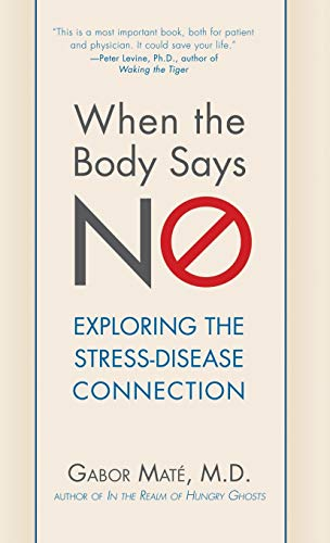 When the Body Says No: Exploring the Stress-Disease Connection von JOHN WILEY & SONS INC