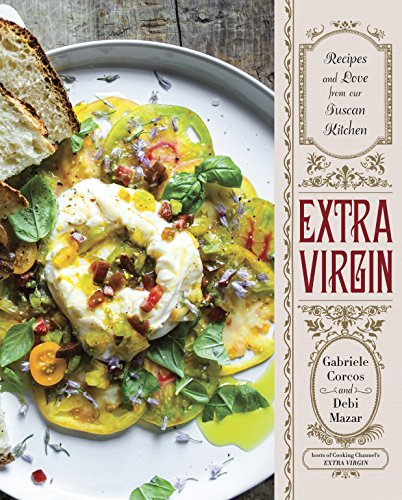Extra Virgin: Recipes & Love from Our Tuscan Kitchen: A Cookbook