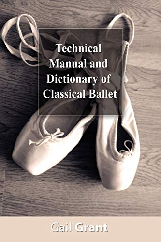 Technical Manual and Dictionary of Classical Ballet von BN Publishing