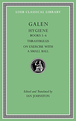 2: Hygiene, Volume II: Books 5-6. Thrasybulus. on Exercise with a Small Ball (Loeb Classical Library, Band 536)