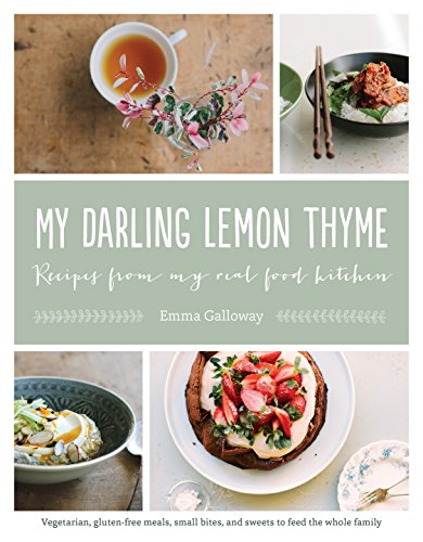 My Darling Lemon Thyme: Recipes from My Real Food Kitchen: Vegetarian, gluten-free meals, small bites,: Recipes from My Real Food Kitchen: Vegetarian, ... Bites, and Sweets to Feed the Whole Family von Roost Books