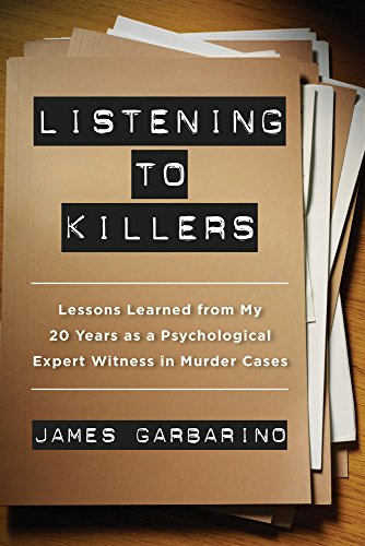 Garbarino, J: Listening to Killers: Lessons Learned from My Twenty Years as a Psychological Expert Witness in Murder Cases von University of California Press