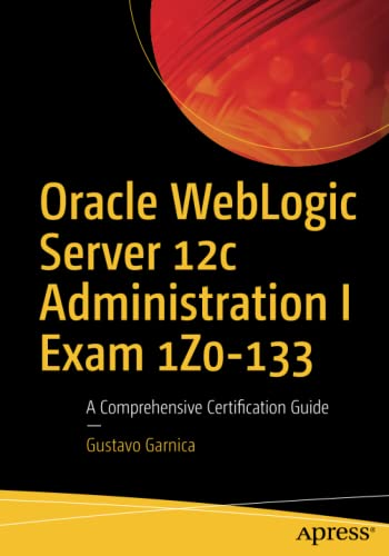 Oracle WebLogic Server 12c Administration I Exam 1Z0-133: A Comprehensive Certification Guide von Apress