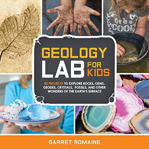 Geology Lab for Kids: 52 Projects to Explore Rocks, Gems, Geodes, Crystals, Fossils, and Other Wonders of the Earth's Surface von QUARRY BOOKS