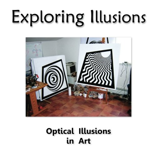 Exploring Illusions - Paintings: The Use of Optical Illusions in Art von CreateSpace Independent Publishing Platform