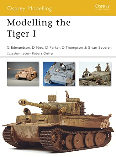 Modelling the Tiger I (Modelling Guides, Band 37) von Osprey Publishing